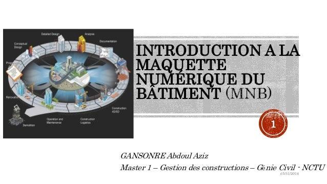 INTRODUCTION A LA MAQUETTE NUMÉRIQUE DU BÂTIMENT GANSONRE Abdoul Aziz Master 1 – Gestion des constructions – Génie Civil -...