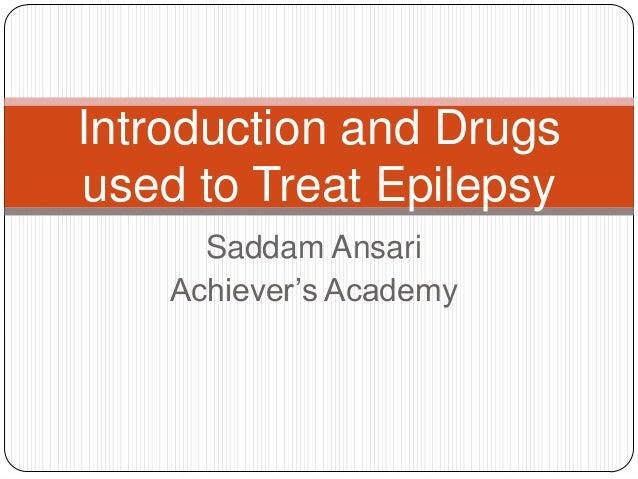 Saddam AnsariAchiever's AcademyIntroduction and Drugsused to Treat Epilepsy