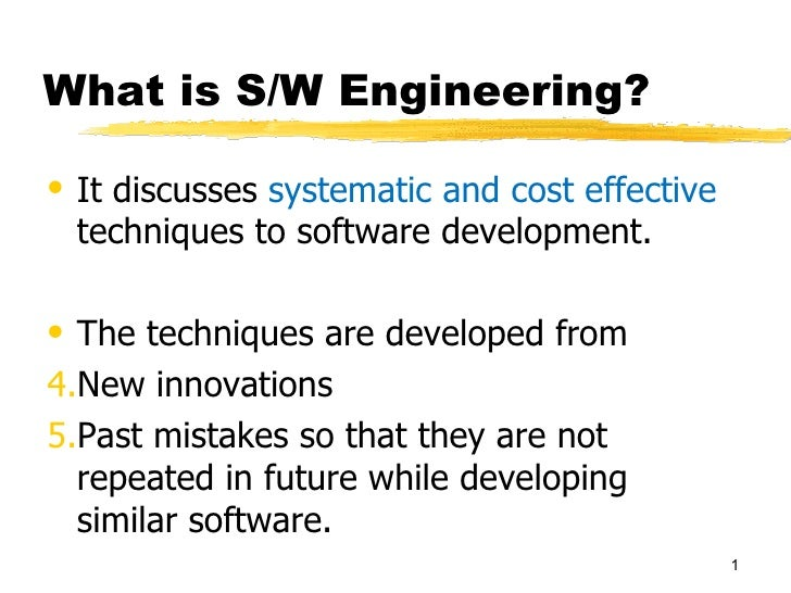 What is S/W Engineering?• It discusses systematic and cost effective  techniques to software development.• The techniques ...