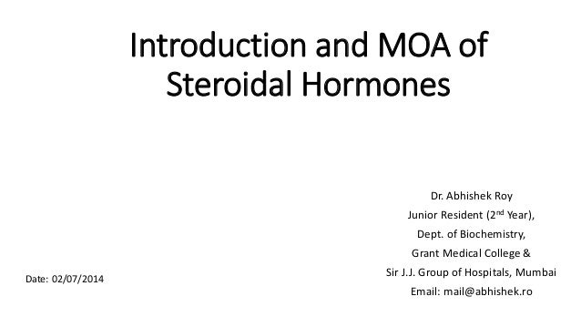 Introduction and MOA of Steroidal Hormones Dr. Abhishek Roy Junior Resident (2nd Year), Dept. of Biochemistry, Grant Medic...