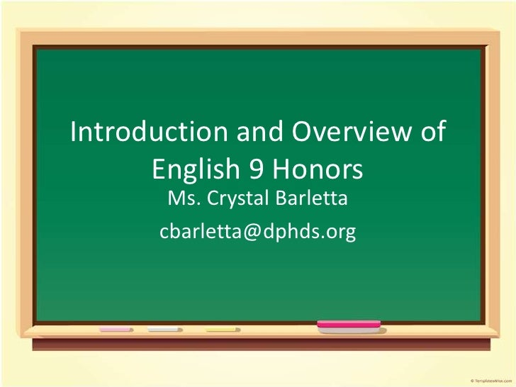Introduction and Overview of English 9 Honors<br />Ms. Crystal Barletta<br />cbarletta@dphds.org<br />