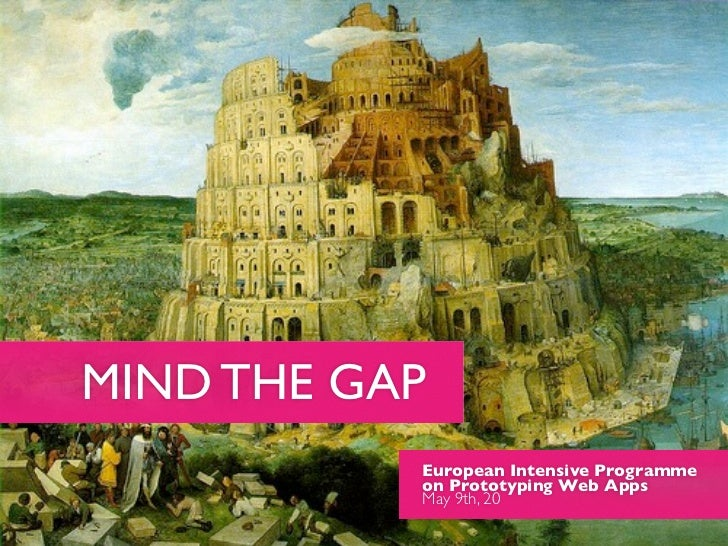 MIND THE GAP           European Intensive Programme           on Prototyping Web Apps           May 9th, 20
