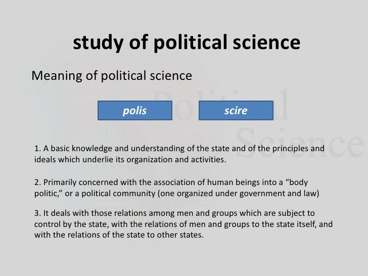 study of political science<br />Meaning of political science<br />polis<br />scire<br />1. A basic knowledge and understan...