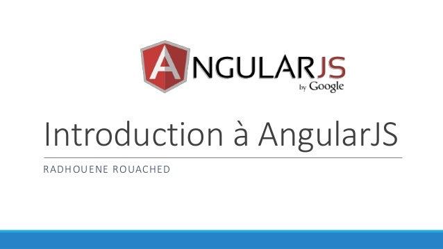 Introduction à AngularJS RADHOUENE ROUACHED