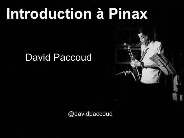 Introduction à Pinax    David Paccoud               @davidpaccoud