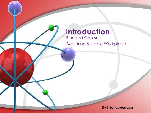 Introduction  Blended Course Acquiring Suitable Workplace  By S.Schouwenaars