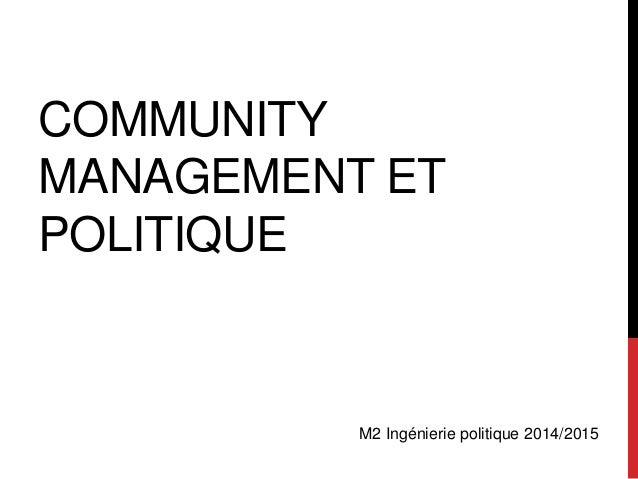 COMMUNITY  MANAGEMENT ET  POLITIQUE  M2 Ingénierie politique 2014/2015