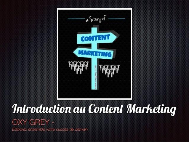 Texte Introduction au Content Marketing OXY GREY - Elaborez ensemble votre succès de demain