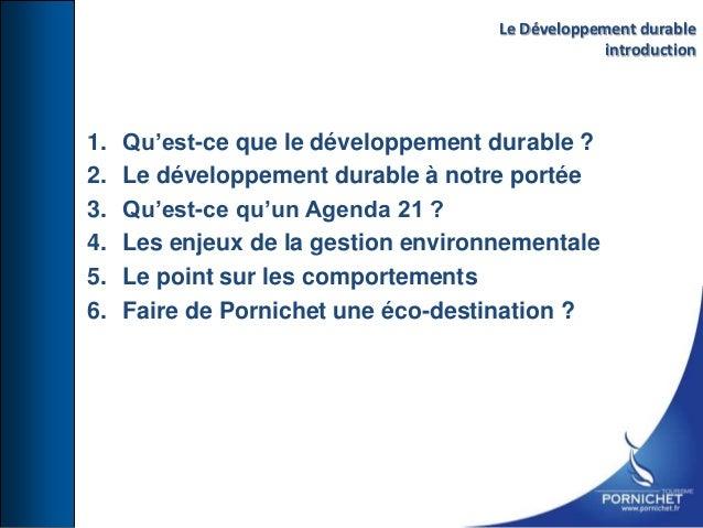 1. Qu'est-ce que le développement durable ? 2. Le développement durable à notre portée 3. Qu'est-ce qu'un Agenda 21 ? 4. L...