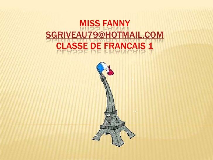 MISS FANNYsgriveau79@hotmail.comClasse de Francais 1<br />