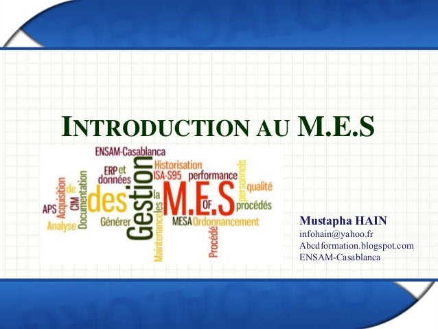 INTRODUCTION AU M.E.S  Mustapha HAIN  infohain@yahoo.fr  Abcdformation.blogspot.com  ENSAM-Casablanca