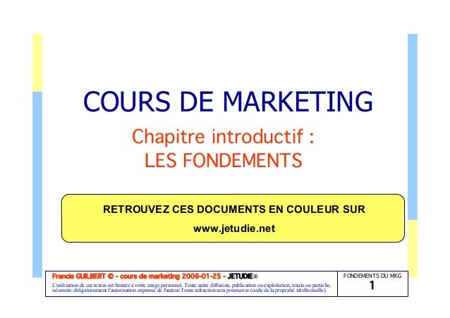 FONDEMENTS DU MKG 1 Francis GUILBERT © - cours de marketing 2006-01-25 - JETUDIE® L'utilisation de ces textes est limitée ...