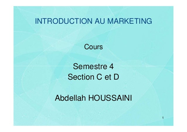 INTRODUCTION AU MARKETING           Cours        Semestre 4       Section C et D    Abdellah HOUSSAINI                    ...