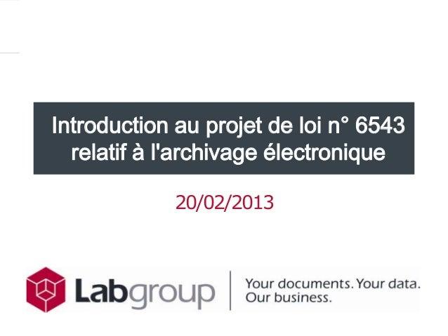 Introduction au projet de loi n° 6543  relatif à larchivage électronique            20/02/2013