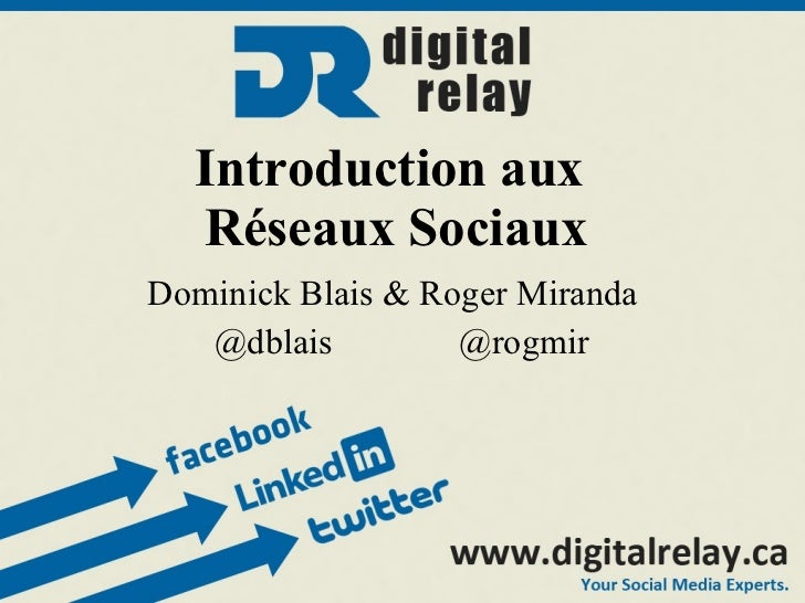 Introduction aux  Réseaux Sociaux Dominick Blais & Roger Miranda @dblais  @rogmir