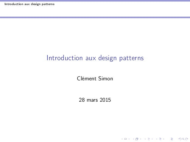 Introduction aux design patterns Introduction aux design patterns Clément Simon 28 mars 2015