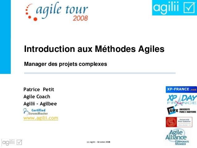 Introduction aux Méthodes Agiles Patrice Petit Agile Coach Agilii - Agilbee www.agilii.com (c) Agilii - Octobre 2008 - 1 -...