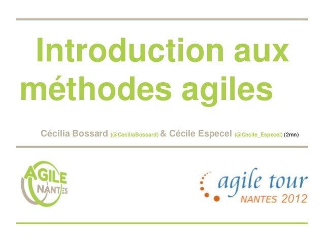 Introduction auxméthodes agiles Cécilia Bossard (@CeciliaBossard) & Cécile Especel (@Cecile_Especel) (2mn)