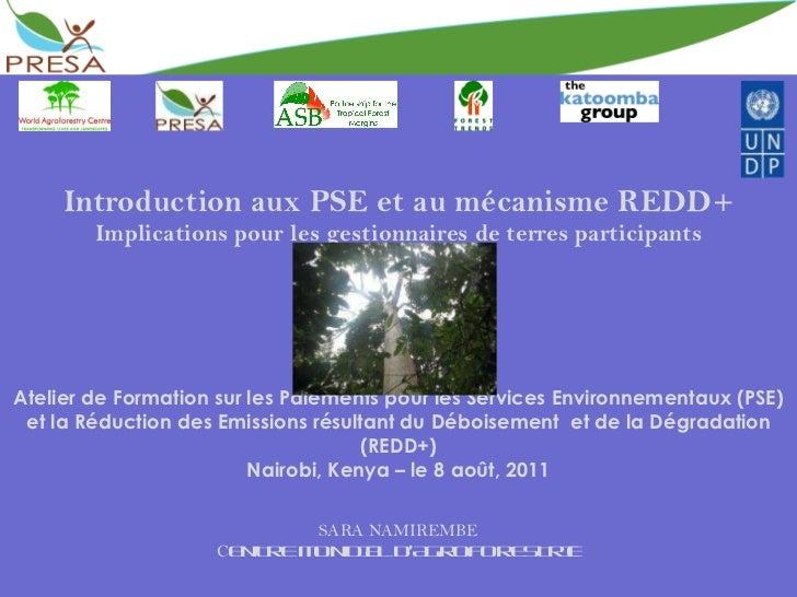 Introduction aux PSE et au mécanisme REDD+ Implications pour les gestionnaires de terres participants Atelier de Formation...