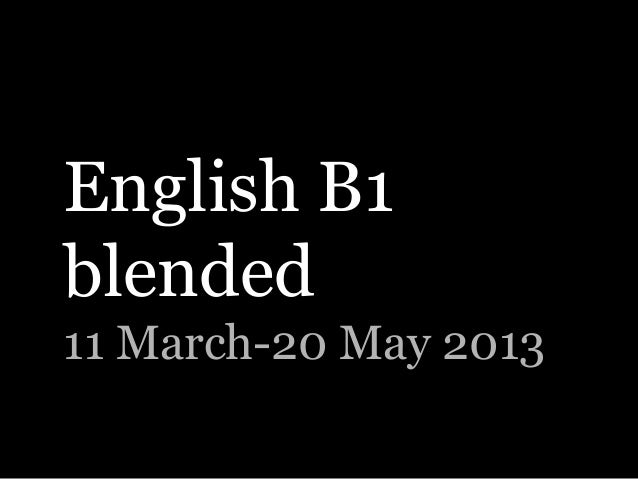 English B1blended11 March-20 May 2013