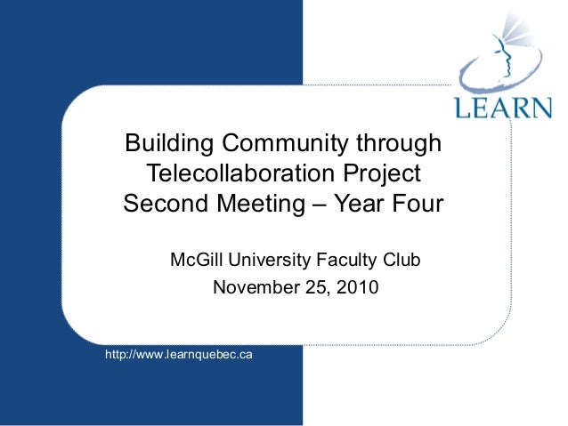 http://www.learnquebec.ca Building Community through Telecollaboration Project Second Meeting – Year Four McGill Universit...