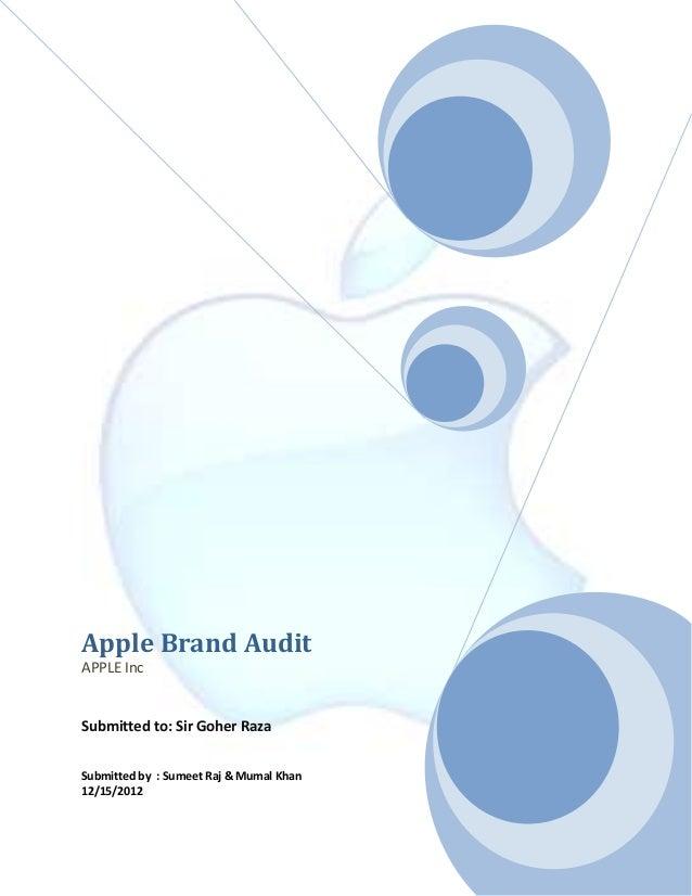 Apple Brand AuditAPPLE IncSubmitted to: Sir Goher RazaSubmitted by : Sumeet Raj & Mumal Khan12/15/2012