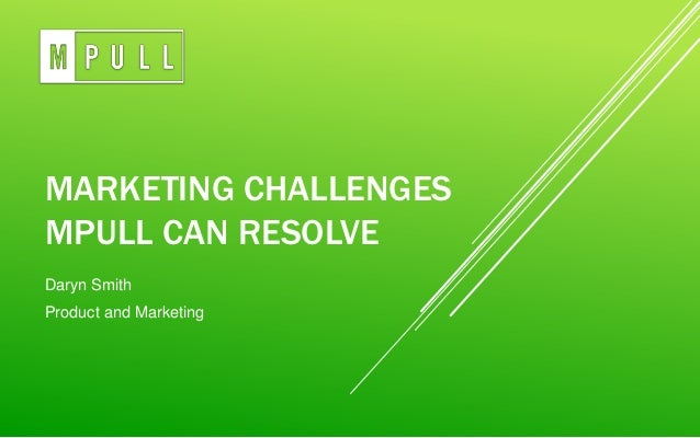 MARKETING CHALLENGESMPULL CAN RESOLVEDaryn SmithProduct and Marketing