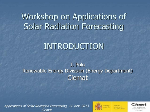 Workshop on Applications of Solar Radiation Forecasting - Introduction - Jesús Polo (CIEMAT)