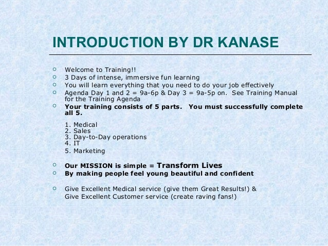 INTRODUCTION BY DR KANASE       Welcome to Training!! 3 Days of intense, immersive fun learning You will learn everyt...