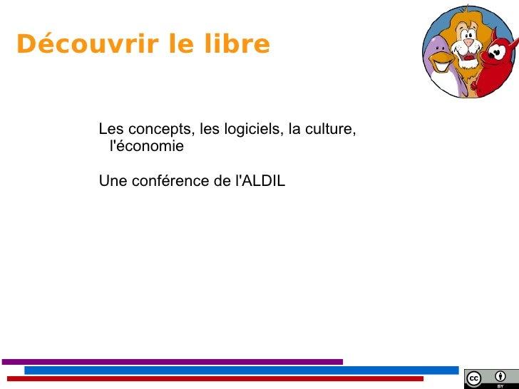 Découvrir le libre     Les concepts, les logiciels, la culture,      léconomie     Une conférence de lALDIL