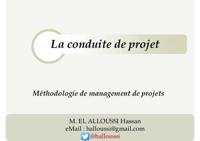 La conduite de projet Méthodologie de management de projets La conduite de projet 1 Méthodologie de management de projets ...