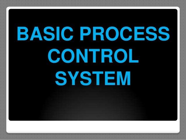 BASIC PROCESS  CONTROL   SYSTEM