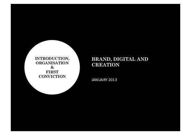 INTRODUCTION,   BRAND, DIGITAL ANDORGANISATION      &                CREATION    FIRST  CONVICTION                JANUARY...