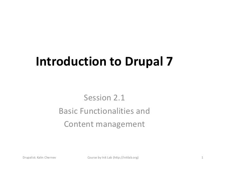 Introduction to Drupal 7                                  Session 2.1                           Basic Functionalities and ...
