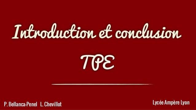 Introduction et conclusion TPE  P. Bellanca-Penel L. Chevillot  Lycée Ampère Lyon