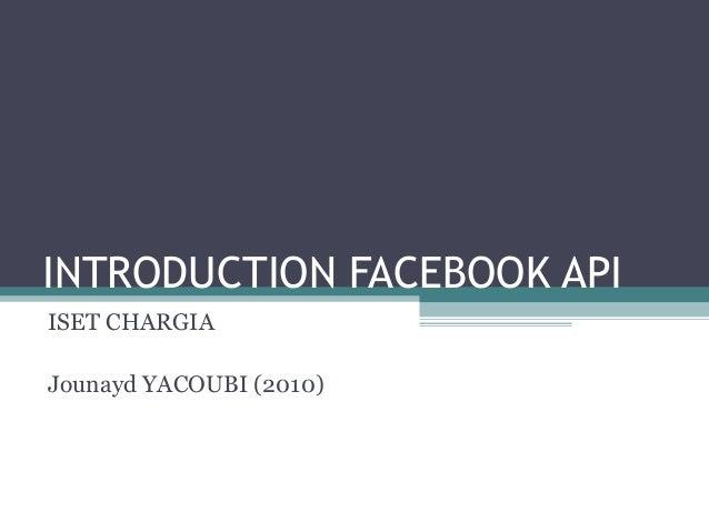 INTRODUCTION FACEBOOK API ISET CHARGIA Jounayd YACOUBI (2010)