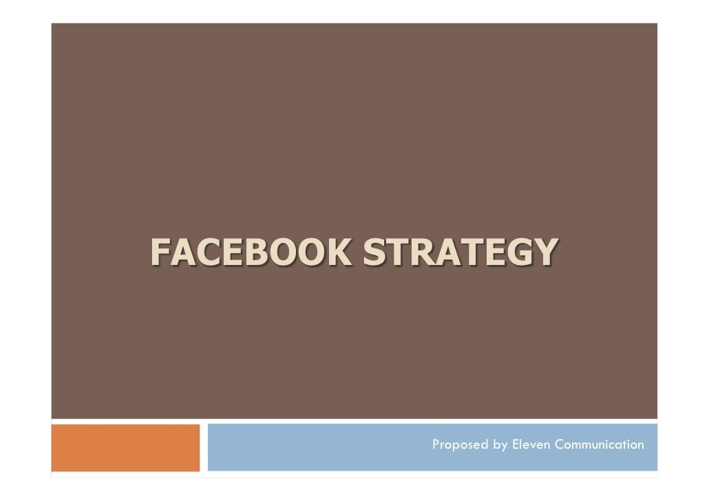 FACEBOOK STRATEGY           Proposed by Eleven Communication