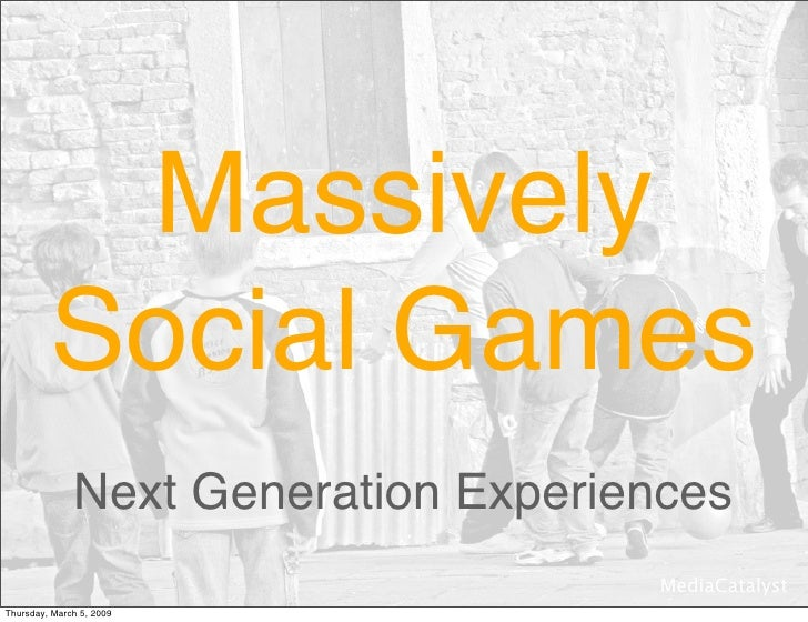 Massively          Social Games               Next Generation Experiences                                       MediaCatal...