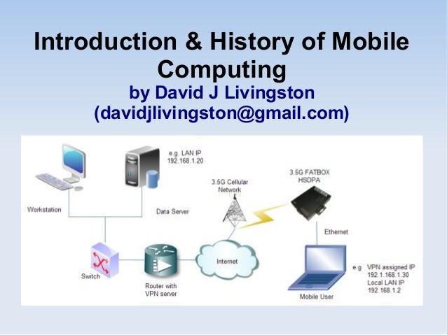 Introduction & History of Mobile Computing by David J Livingston (davidjlivingston@gmail.com)