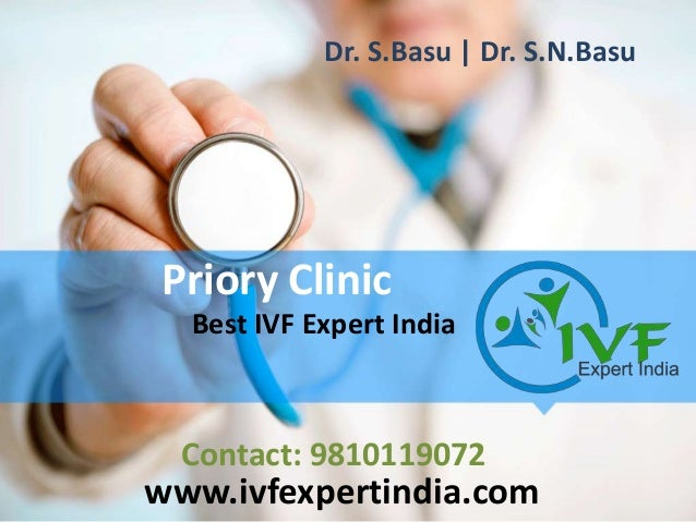 Priory Clinic Best IVF Expert India www.ivfexpertindia.com Contact: 9810119072 Dr. S.Basu | Dr. S.N.Basu