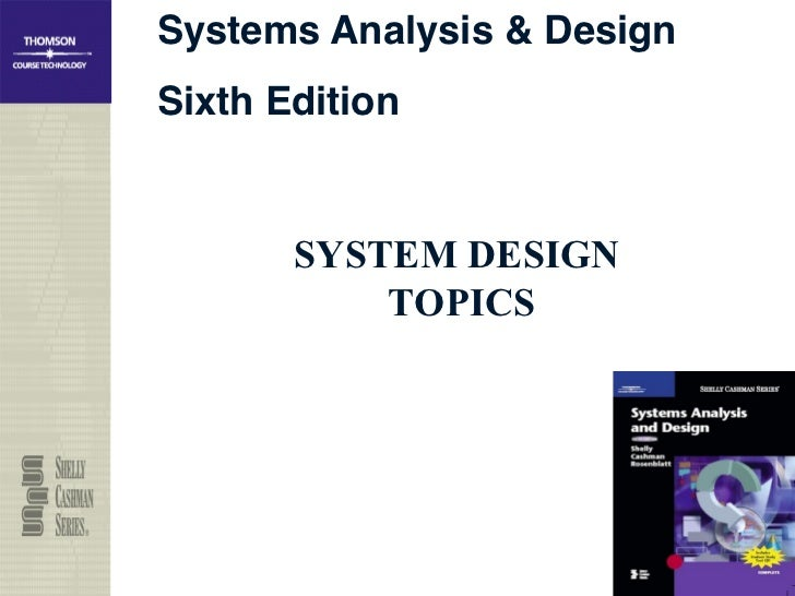 Systems Analysis & Design!Sixth Edition!       SYSTEM DESIGN           TOPICS