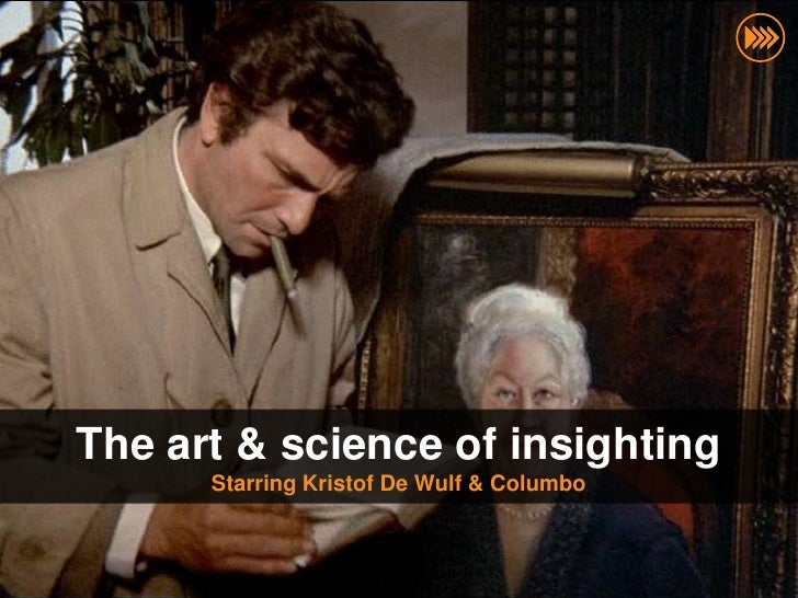The art & science of insighting                              Starring Kristof De Wulf & Columbo © InSites Consulting      ...