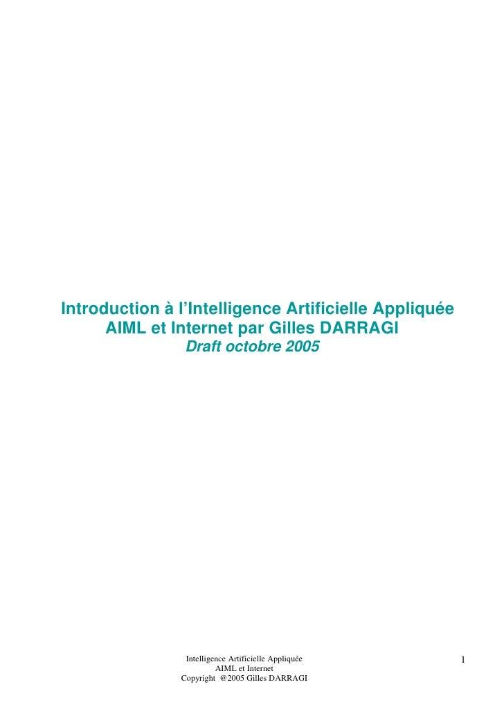 Introduction à l'Intelligence Artificielle Appliquée       AIML et Internet par Gilles DARRAGI                 Draft octob...