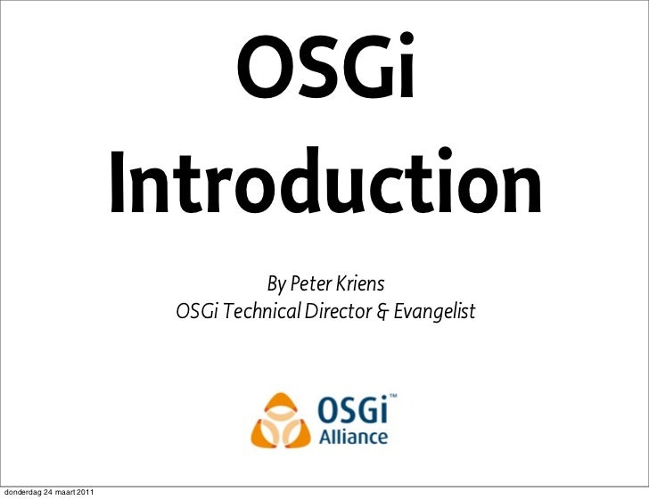 OSGi                          Introduction                                    By Peter Kriens                           OS...