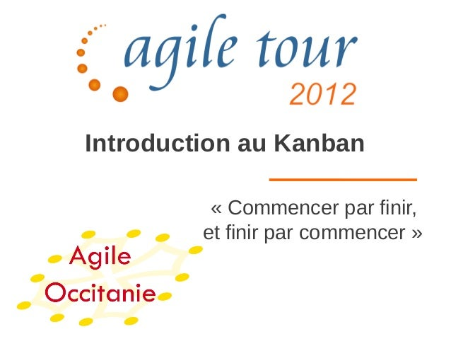 Introduction au Kanban          « Commencer par finir,          et finir par commencer »