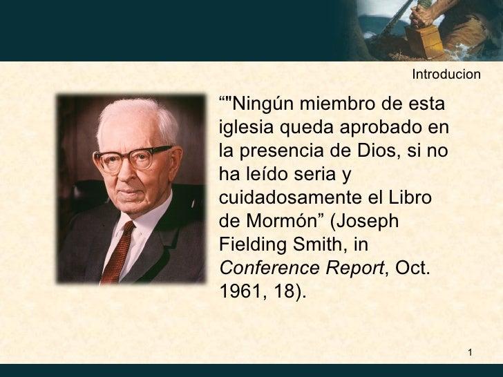 """Introducion""""""""Ningún miembro de estaiglesia queda aprobado enla presencia de Dios, si noha leído seria ycuidadosamente el L..."""
