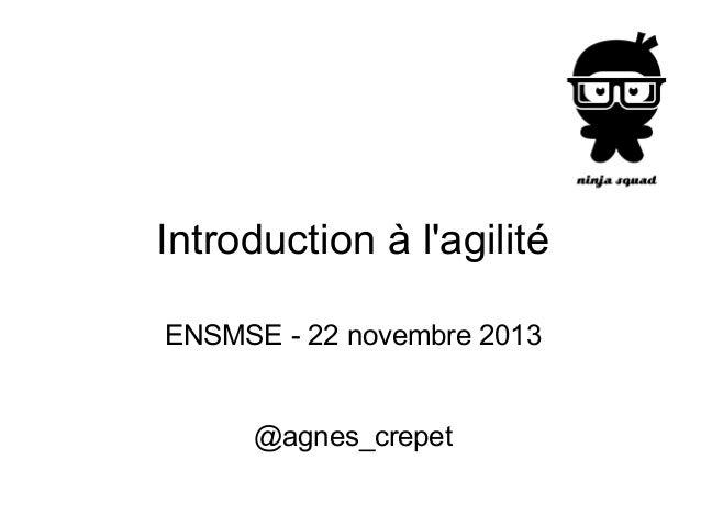 Introduction à l'agilité ENSMSE - 22 novembre 2013  @agnes_crepet