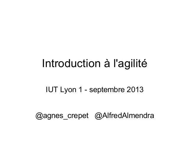 Introduction à l'agilité IUT Lyon 1 - septembre 2013 @agnes_crepet @AlfredAlmendra