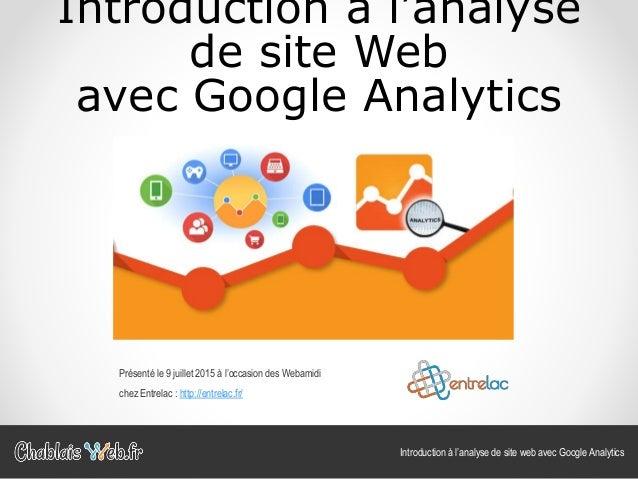 Introduction à l'analyse de site Web avec Google Analytics Introduction à l'analyse de site web avec Google Analytics Prés...