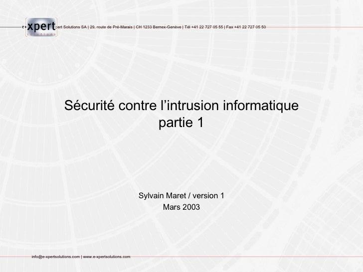 Sécurité contre l'intrusion informatique partie 1 Sylvain Maret / version 1 Mars 2003